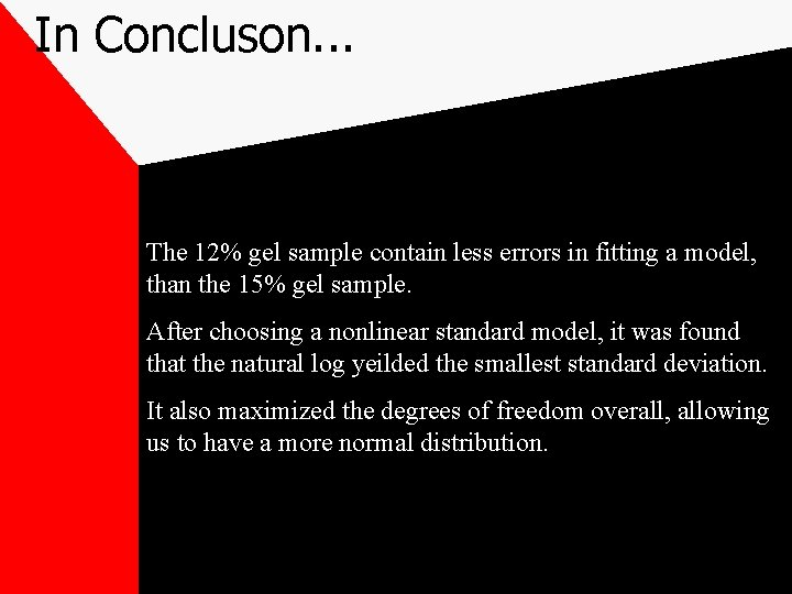 In Concluson. . . The 12% gel sample contain less errors in fitting a