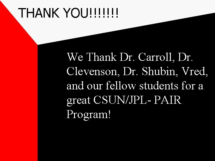 THANK YOU!!!!!!! We Thank Dr. Carroll, Dr. Clevenson, Dr. Shubin, Vred, and our fellow