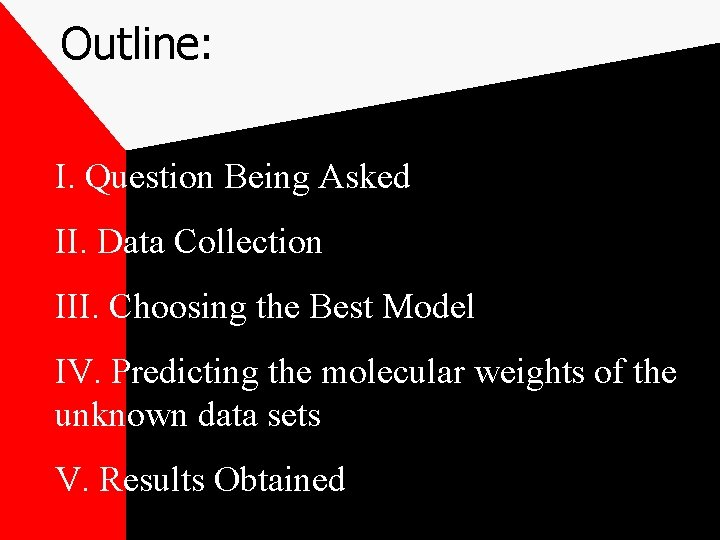 Outline: I. Question Being Asked II. Data Collection III. Choosing the Best Model IV.