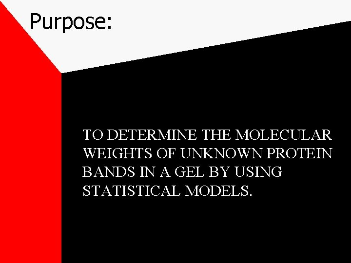 Purpose: TO DETERMINE THE MOLECULAR WEIGHTS OF UNKNOWN PROTEIN BANDS IN A GEL BY