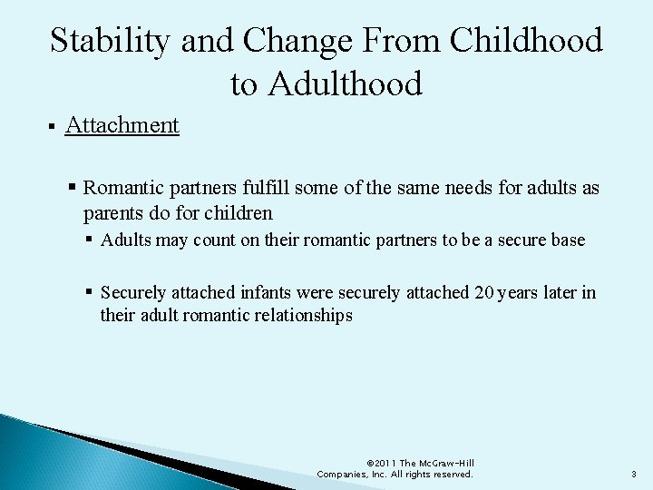 Stability and Change From Childhood to Adulthood § Attachment § Romantic partners fulfill some