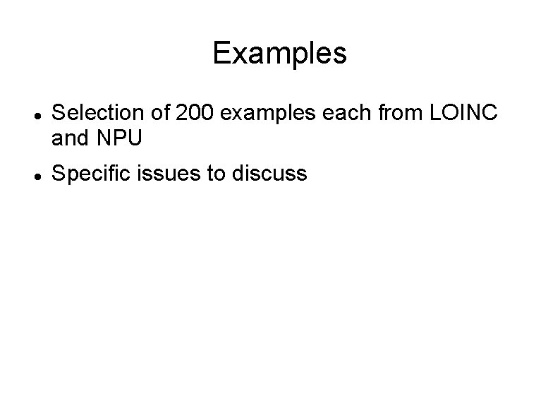 Examples Selection of 200 examples each from LOINC and NPU Specific issues to discuss
