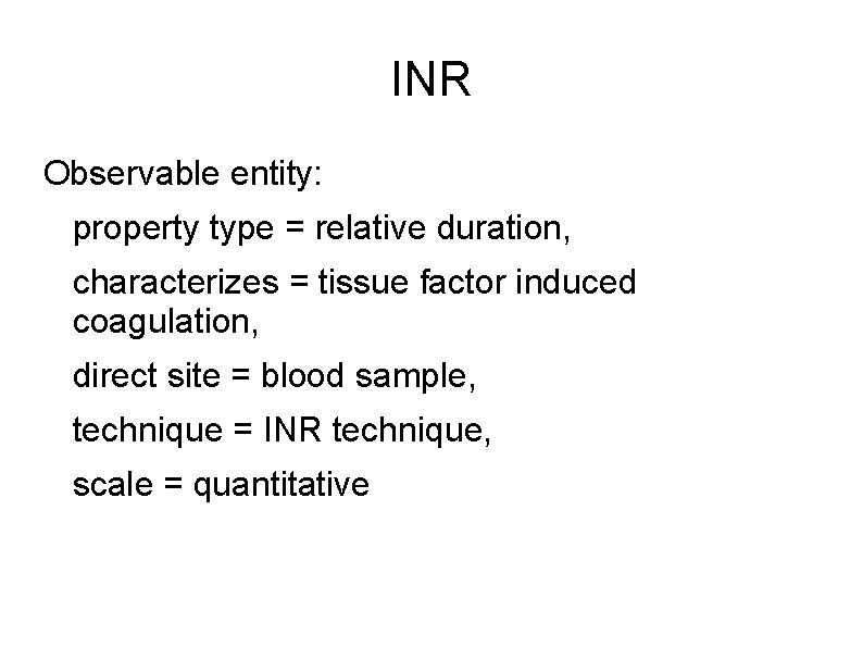 INR Observable entity: property type = relative duration, characterizes = tissue factor induced coagulation,