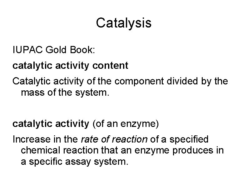 Catalysis IUPAC Gold Book: catalytic activity content Catalytic activity of the component divided by