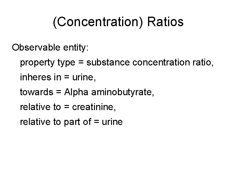 (Concentration) Ratios Observable entity: property type = substance concentration ratio, inheres in = urine,