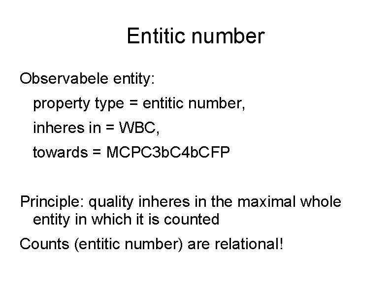 Entitic number Observabele entity: property type = entitic number, inheres in = WBC, towards
