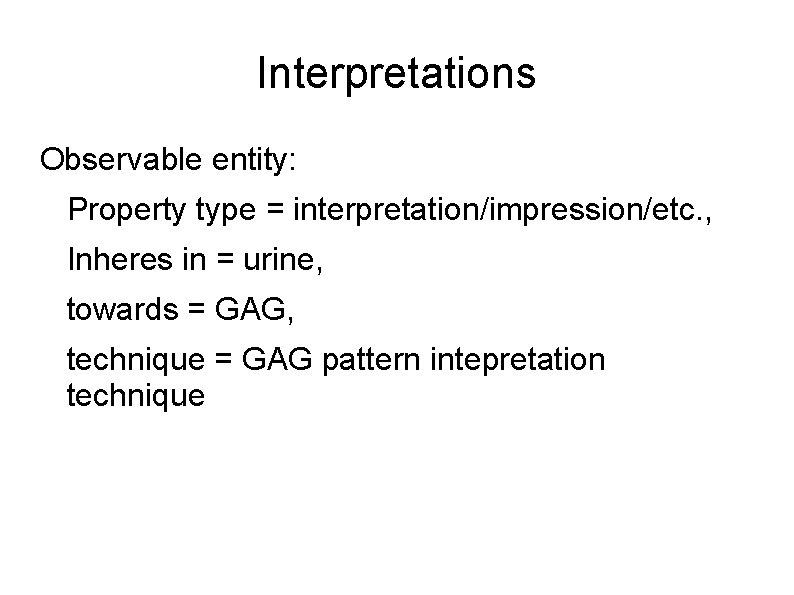 Interpretations Observable entity: Property type = interpretation/impression/etc. , Inheres in = urine, towards =