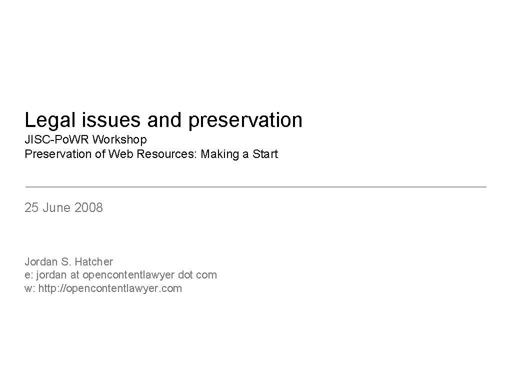 Legal issues and preservation JISC-Po. WR Workshop Preservation of Web Resources: Making a Start