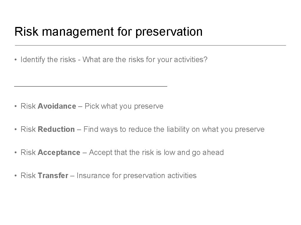 Risk management for preservation • Identify the risks - What are the risks for