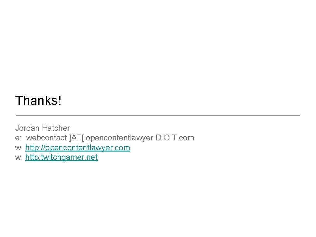 Thanks! Jordan Hatcher e: webcontact ]AT[ opencontentlawyer D O T com w: http: //opencontentlawyer.