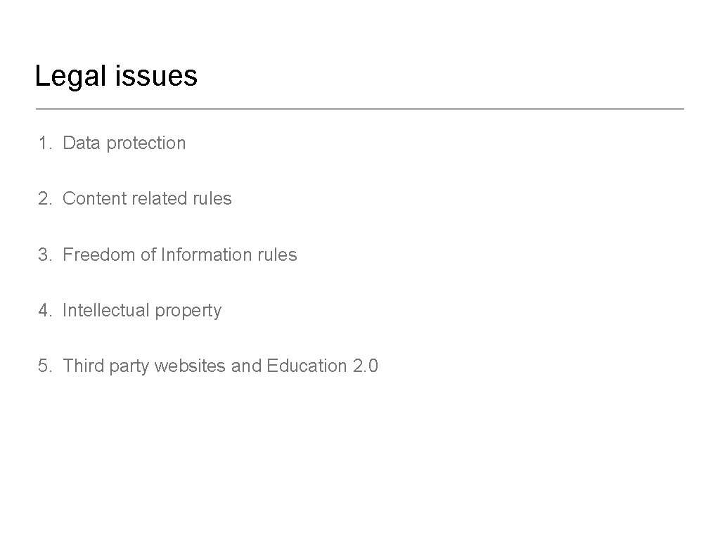 Legal issues 1. Data protection 2. Content related rules 3. Freedom of Information rules