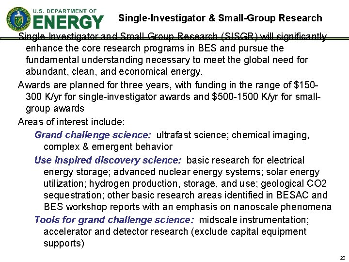 Single-Investigator & Small-Group Research Single-Investigator and Small-Group Research (SISGR) will significantly enhance the core