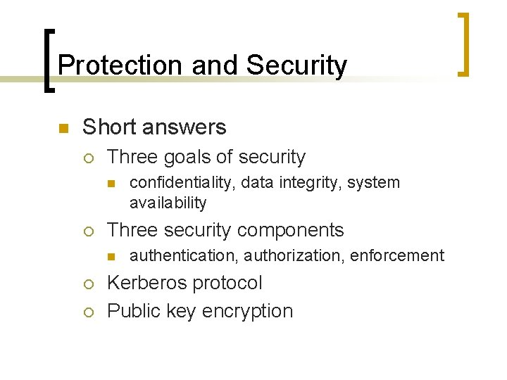 Protection and Security n Short answers ¡ Three goals of security n ¡ Three
