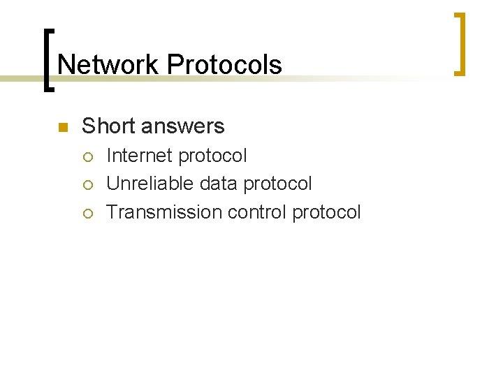 Network Protocols n Short answers ¡ ¡ ¡ Internet protocol Unreliable data protocol Transmission
