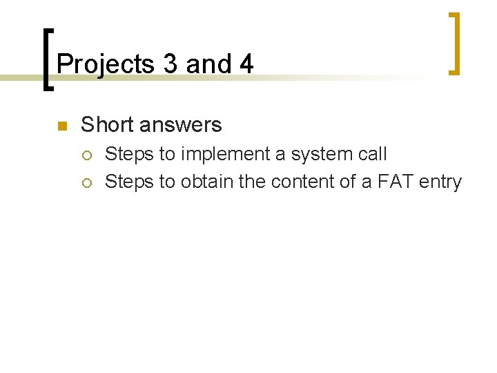 Projects 3 and 4 n Short answers ¡ ¡ Steps to implement a system