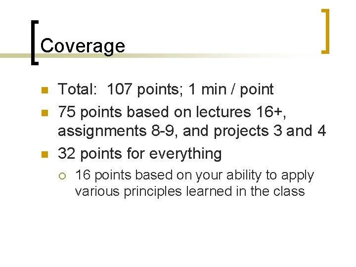 Coverage n n n Total: 107 points; 1 min / point 75 points based