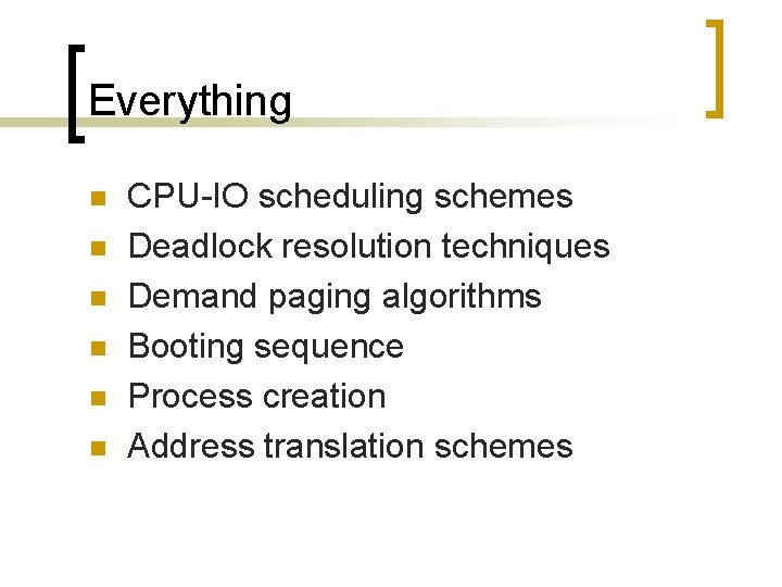 Everything n n n CPU-IO scheduling schemes Deadlock resolution techniques Demand paging algorithms Booting