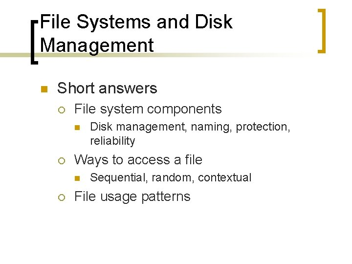 File Systems and Disk Management n Short answers ¡ File system components n ¡