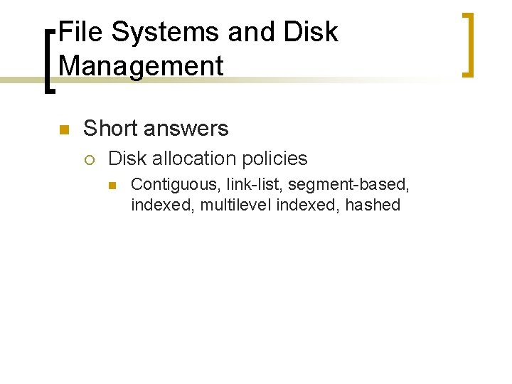 File Systems and Disk Management n Short answers ¡ Disk allocation policies n Contiguous,