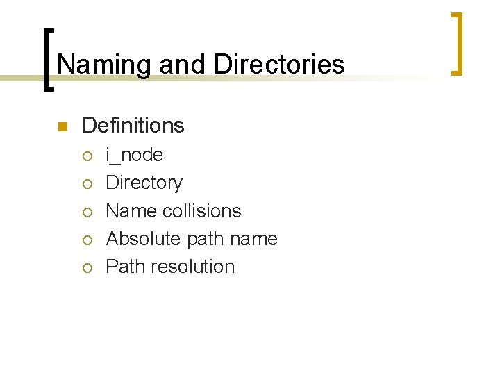 Naming and Directories n Definitions ¡ ¡ ¡ i_node Directory Name collisions Absolute path