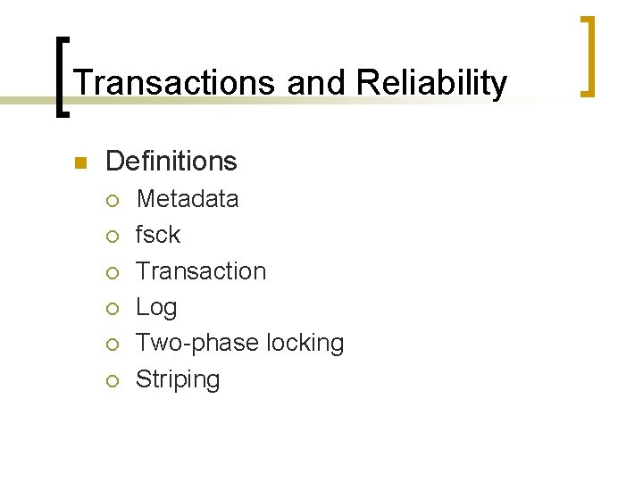 Transactions and Reliability n Definitions ¡ ¡ ¡ Metadata fsck Transaction Log Two-phase locking