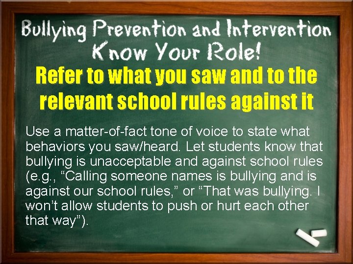 Refer to what you saw and to the relevant school rules against it Use