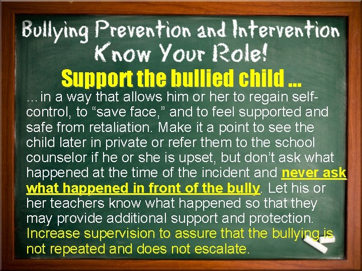 Support the bullied child … …in a way that allows him or her to
