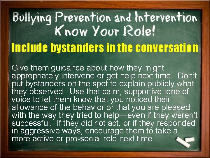 Include bystanders in the conversation Give them guidance about how they might appropriately intervene