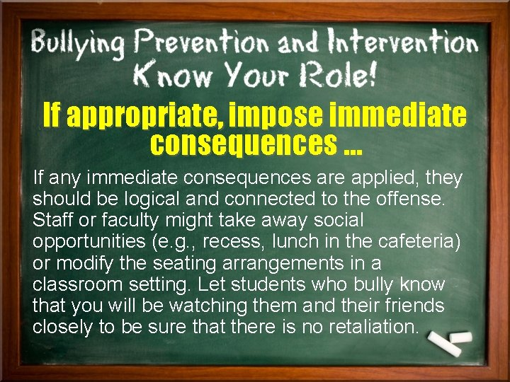 If appropriate, impose immediate consequences … If any immediate consequences are applied, they should