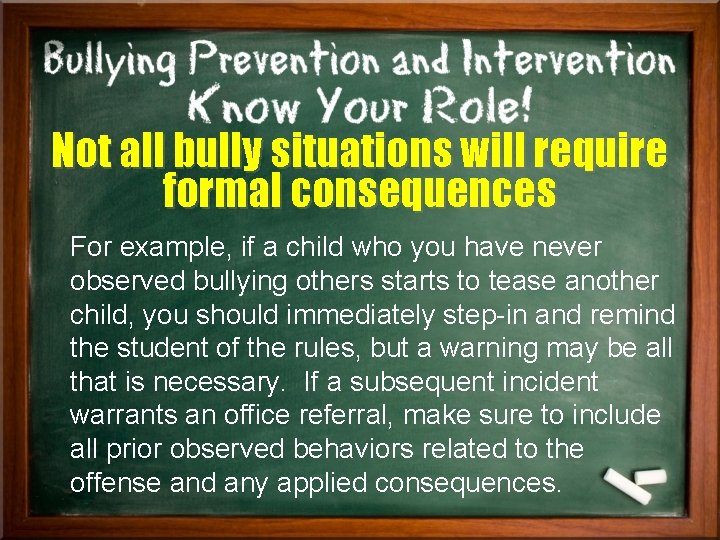 Not all bully situations will require formal consequences For example, if a child who