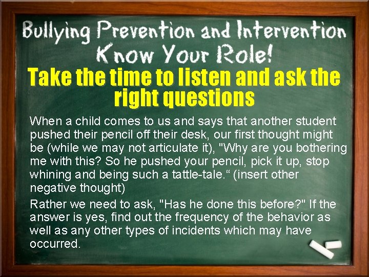 Take the time to listen and ask the right questions When a child comes