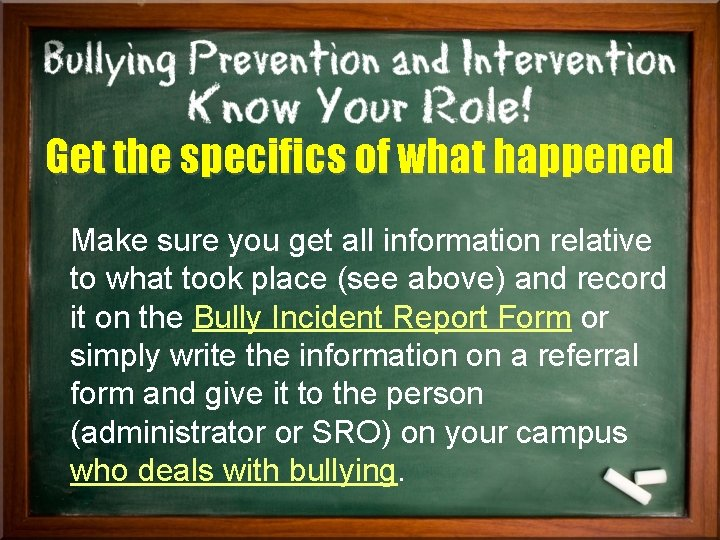 Get the specifics of what happened Make sure you get all information relative to