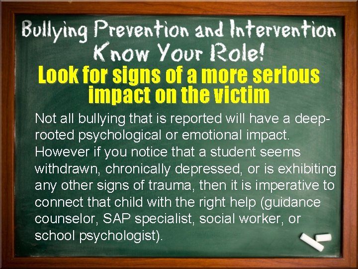 Look for signs of a more serious impact on the victim Not all bullying