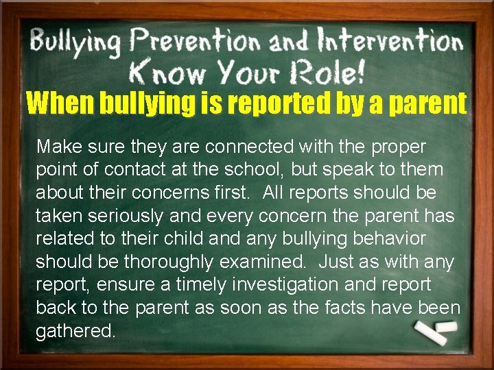 When bullying is reported by a parent Make sure they are connected with the