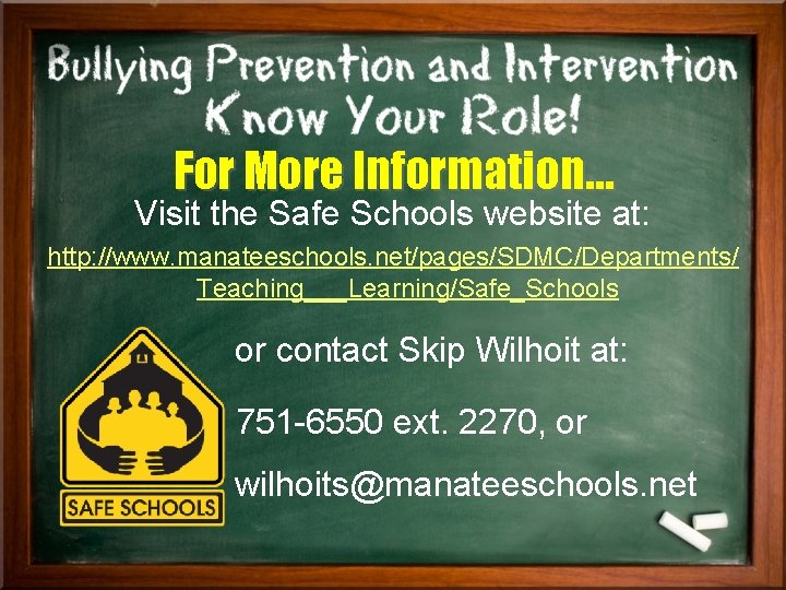 For More Information… Visit the Safe Schools website at: http: //www. manateeschools. net/pages/SDMC/Departments/ Teaching___Learning/Safe_Schools