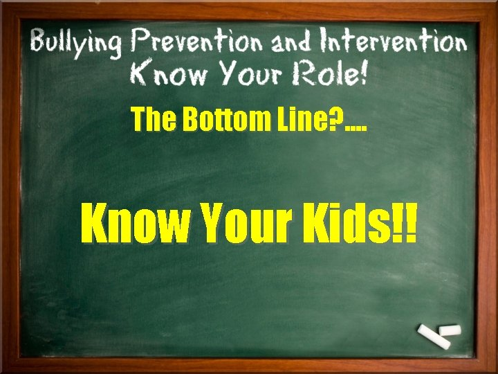 The Bottom Line? . . Know Your Kids!!