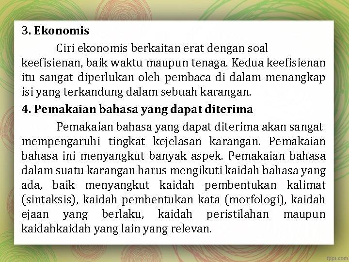 3. Ekonomis Ciri ekonomis berkaitan erat dengan soal keefisienan, baik waktu maupun tenaga. Kedua