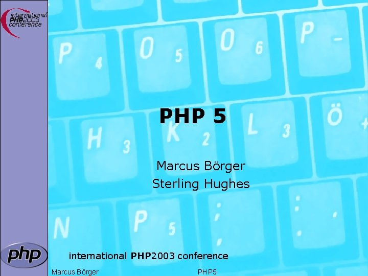 PHP 5 Marcus Börger Sterling Hughes international PHP 2003 conference Marcus Börger PHP 5