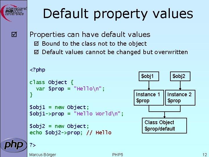 Default property values þ Properties can have default values þ Bound to the class