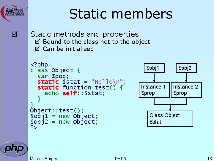 Static members þ Static methods and properties þ Bound to the class not to