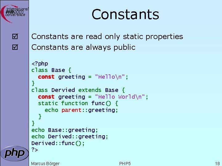 Constants þ þ Constants are read only static properties Constants are always public <?