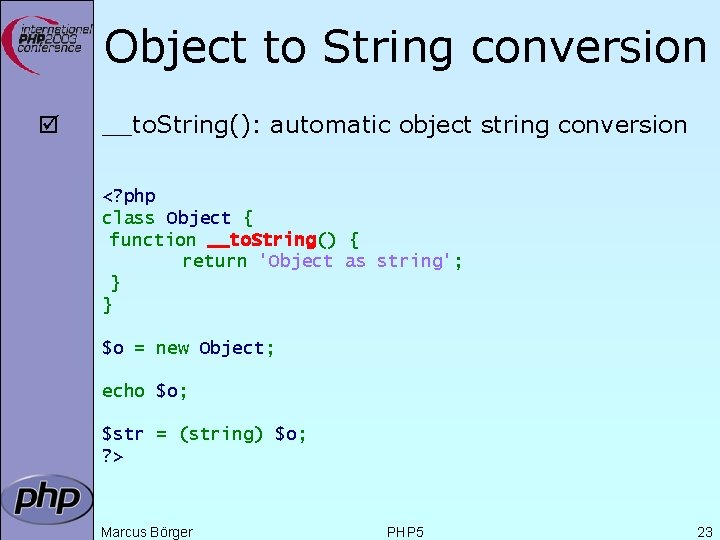 Object to String conversion þ __to. String(): automatic object string conversion <? php class