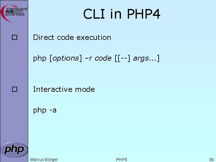 CLI in PHP 4 ¨ Direct code execution php [options] –r code [[--] args.
