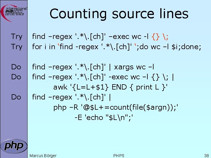 Counting source lines Try find –regex '. *. [ch]' –exec wc -l {} ;