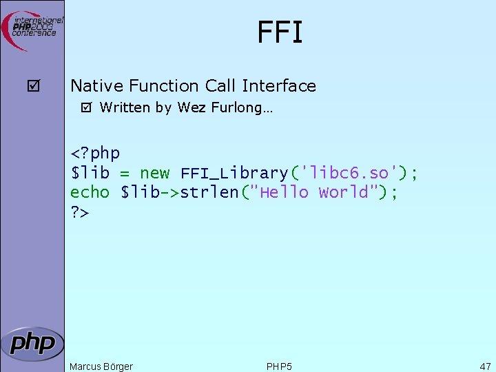 FFI þ Native Function Call Interface þ Written by Wez Furlong… <? php $lib
