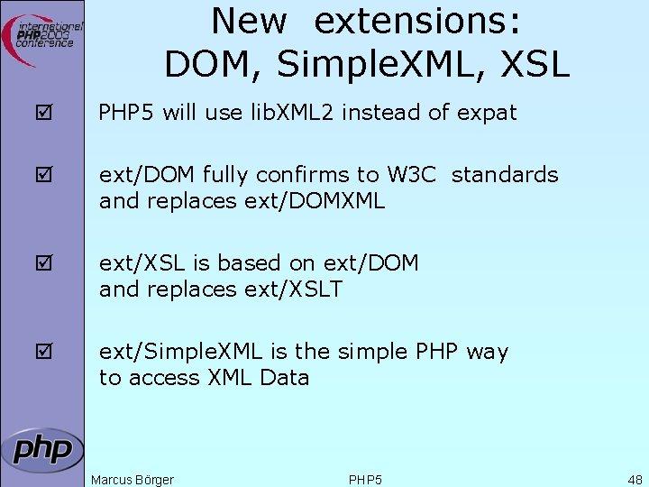 New extensions: DOM, Simple. XML, XSL þ PHP 5 will use lib. XML 2