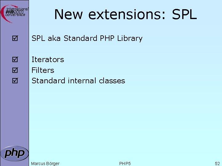 New extensions: SPL þ SPL aka Standard PHP Library þ þ þ Iterators Filters