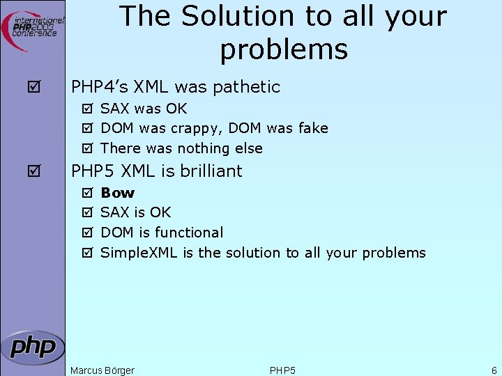 The Solution to all your problems þ PHP 4's XML was pathetic þ SAX