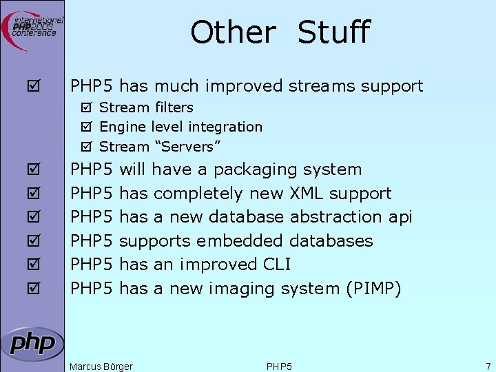 Other Stuff þ PHP 5 has much improved streams support þ Stream filters þ