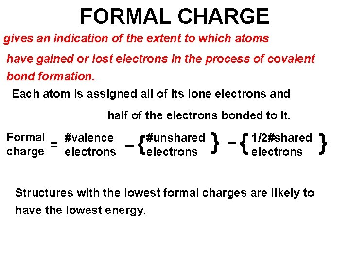 FORMAL CHARGE gives an indication of the extent to which atoms have gained or